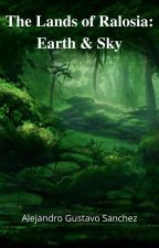 Earth & Sky- A Lands of Ralosia Story by Sanch250