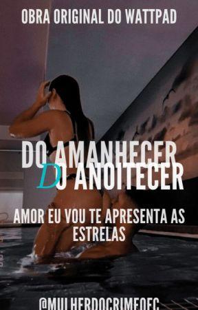 Do amanhecer ao anoitecer by MULHERDOCRIMEOFC