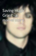 Saving Hugh Grant - a marvel story by MyChemicalKenz