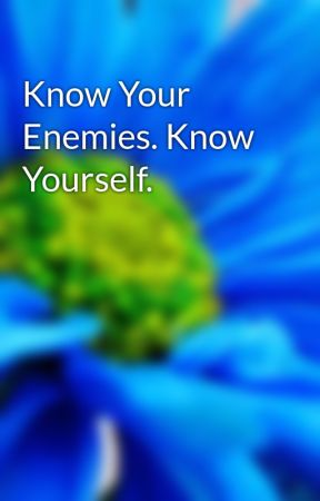 Know Your Enemies. Know Yourself. by ErinBeeee