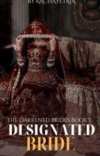 DESIGNATED BRIDE. (Darken Brides Book Series #1) by imculture