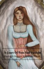A court of pain and twilight  by Anonymous150403
