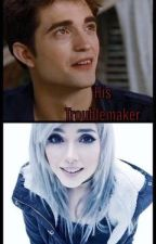 His Troublemaker (An Edward Cullen Love Story) by SerenaChintalapati