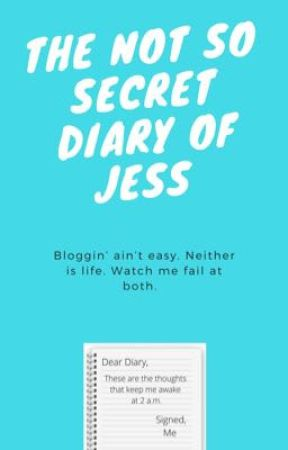 The Not So Secret Diary of Jess by Chupacabra94