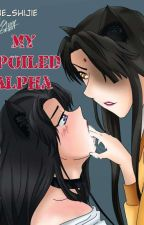 My Spoiled Alpha//zhuiling ff(Omegaverse AU) by Lewis_Jiang