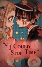 If I Could Stop Time // HanaNene Fanfiction   by ElyshaTBHK