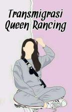 Ransmigrasi Queen Rancing by ChindiSistiya