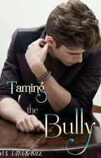 Taming The Bully✔️ by vincentdylan