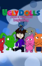 UglyDolls And a humans beginning: Book 1 by Crossover42
