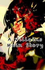 A Villains Main Story by 27FreakQueen27
