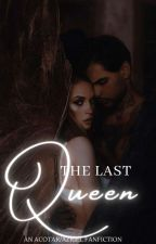 The Last Queen (An ACOTAR / Azriel fanfiction) by Ink-insomnia