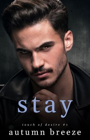 Stay: Touch Of Desire #1   PREORDER NOW! by Autumn_Breeze