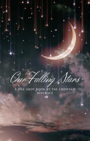 Our Falling Stars : A One-Shot Book - Requests open! by -thecrowneddisgrace-
