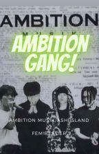 Ambition Gang! [Ambition Musik/Ash Island x fem!reader] by sudifne21
