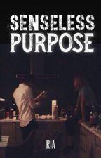 Senseless Purpose  by riasterdom