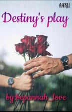 Destiny's Play (Completed) by Bepannah_love