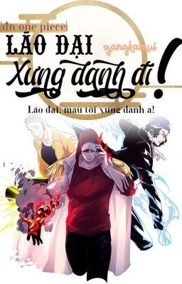 Đọc truyện (ĐỒNG NHÂN ONE PIECE) LÃO ĐẠI-XƯNG DANH ĐI!!