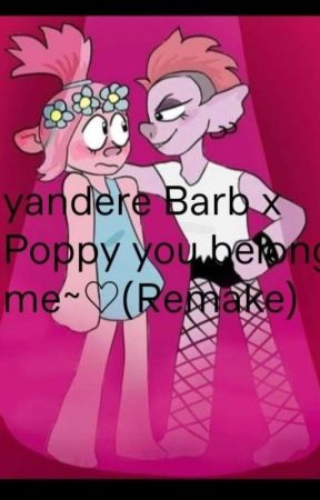 Yandere Queen Barb x Queen Poppy My one and only~  (REMAKE) by Trollsfanlover16