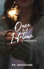 Once In A Lifetime (Life Struggles Series #1) by sugarc4ns