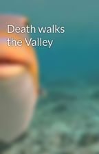Death walks the Valley by BigGeek9000