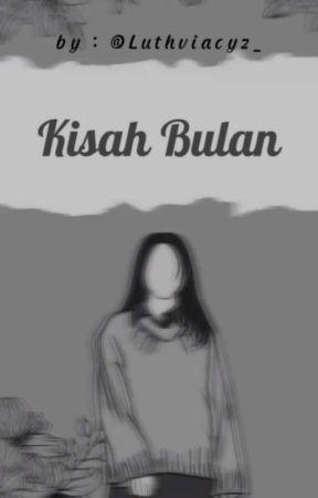 Kisah Bulan || ON GOING by Luthviacyz_