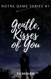 Gentle, Kisses Of You (Notre Dame Series #1) cover