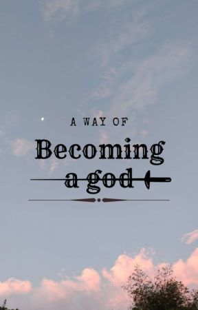 A Way of Becoming a God by _JadeEmpress