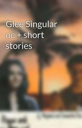 Glee Singular  oc + short stories  by KingOfTheHighCastle