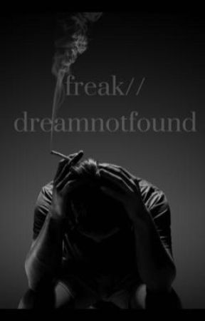 freak//dreamnotfound  by alysewilliamss