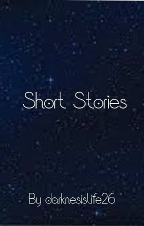 Short stories by Darknessislife26