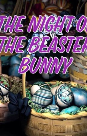 The Night of the Beaster Bunny by Lbat1901