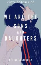 We Are the Sons and Daughters - Kyoya x OC by Igetlosteasily