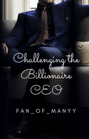 Challenging the Billionaire CEO by fan_of_manyy