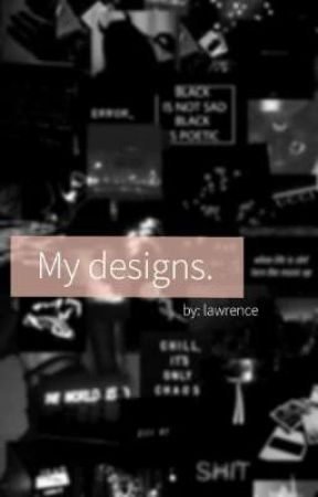 My designs.   by lAwRenc28