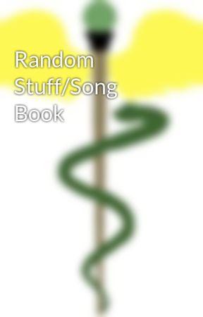 Random Stuff/Song Book by SonOfHermesJosh620