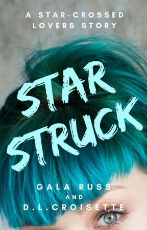 Starstruck - A Star Crossed Lovers Story by dlcroisette