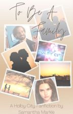 To Be A Family: A Holby City Fan Fiction (Complete)  (Kian & OC  #2) by SamanthaMarkle92