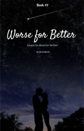 Worse for Better      Book #1 by stardust16664