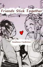 Friends Stick Together || AmaNene FanFiction by ElyshaTBHK