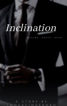 INCLINATION by Loquaciousxoxo