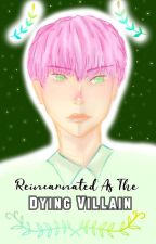 Reincarnated As The Dying Villain  by hanlinnoona