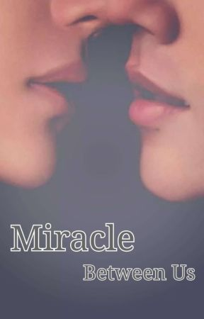 Miracle Between Us by Relia6104