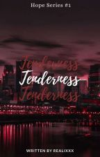 Tenderness (Hope Series#1) by Realixxx