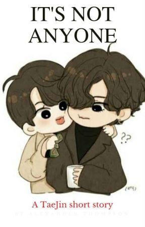IT'S NOT ANYONE [TaeJin]✓ by TaeJin_istruelove94