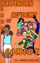 Hawthorn Academy ; Land of Comedy by aMeRiCaNo_JoHa_JoHa