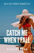 Catch Me When I Fall (Isla De Verde Series #2) ni OceanusZab