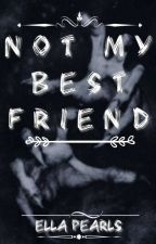 Not My Best Friend by stellapearls0773