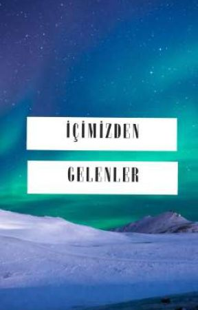 İÇİMİZDEN GELENLER  by Mihrimah0909