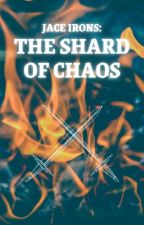 Jace Irons: The Shard of Chaos by Havvoc