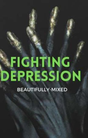 Fighting Depression  by Beautifully-Mixed